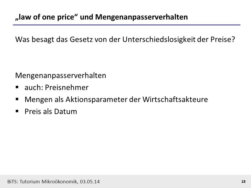 """18 BiTS: Tutorium Mikroökonomik, 03.05.14 """"law of one price"""" und Mengenanpasserverhalten Was besagt das Gesetz von der Unterschiedslosigkeit der Preis"""