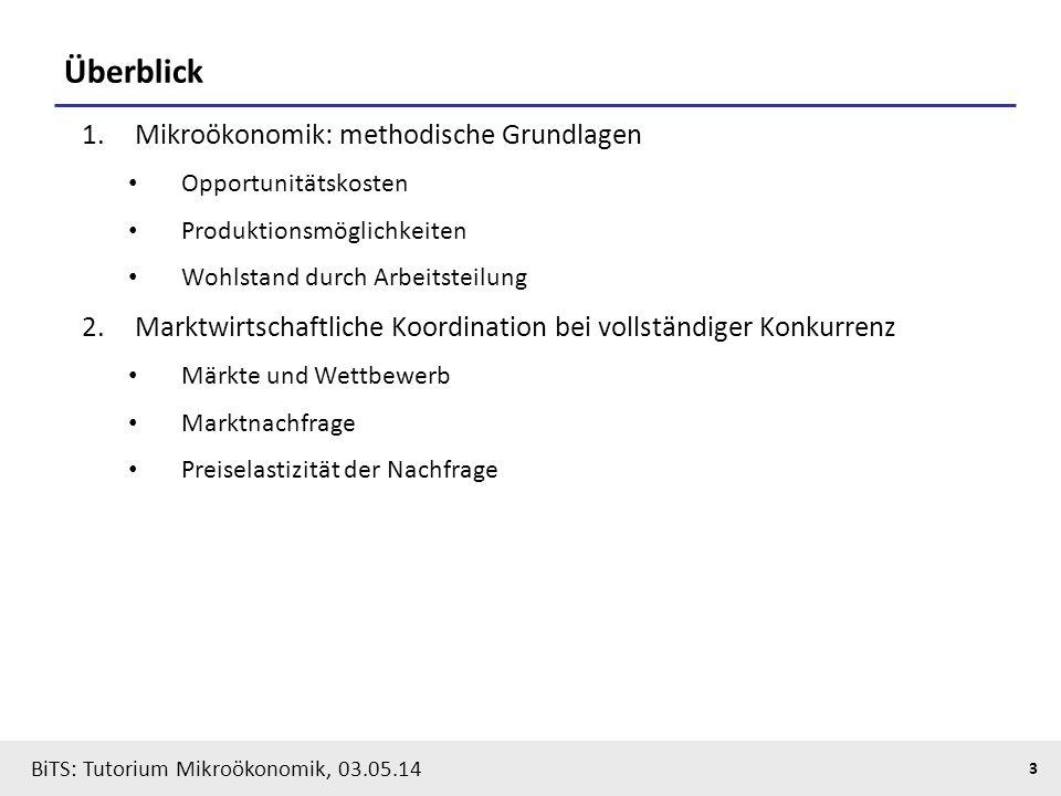 3 BiTS: Tutorium Mikroökonomik, 03.05.14 Überblick 1.Mikroökonomik: methodische Grundlagen Opportunitätskosten Produktionsmöglichkeiten Wohlstand durc