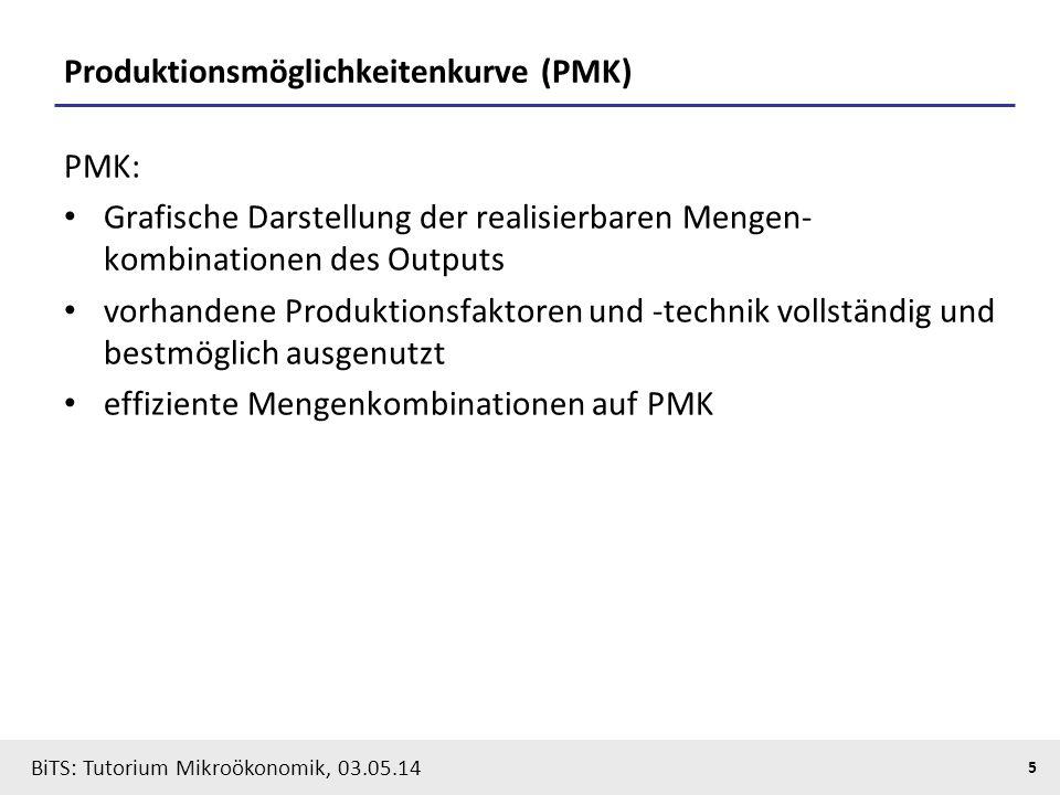 5 BiTS: Tutorium Mikroökonomik, 03.05.14 Produktionsmöglichkeitenkurve (PMK) PMK: Grafische Darstellung der realisierbaren Mengen- kombinationen des O