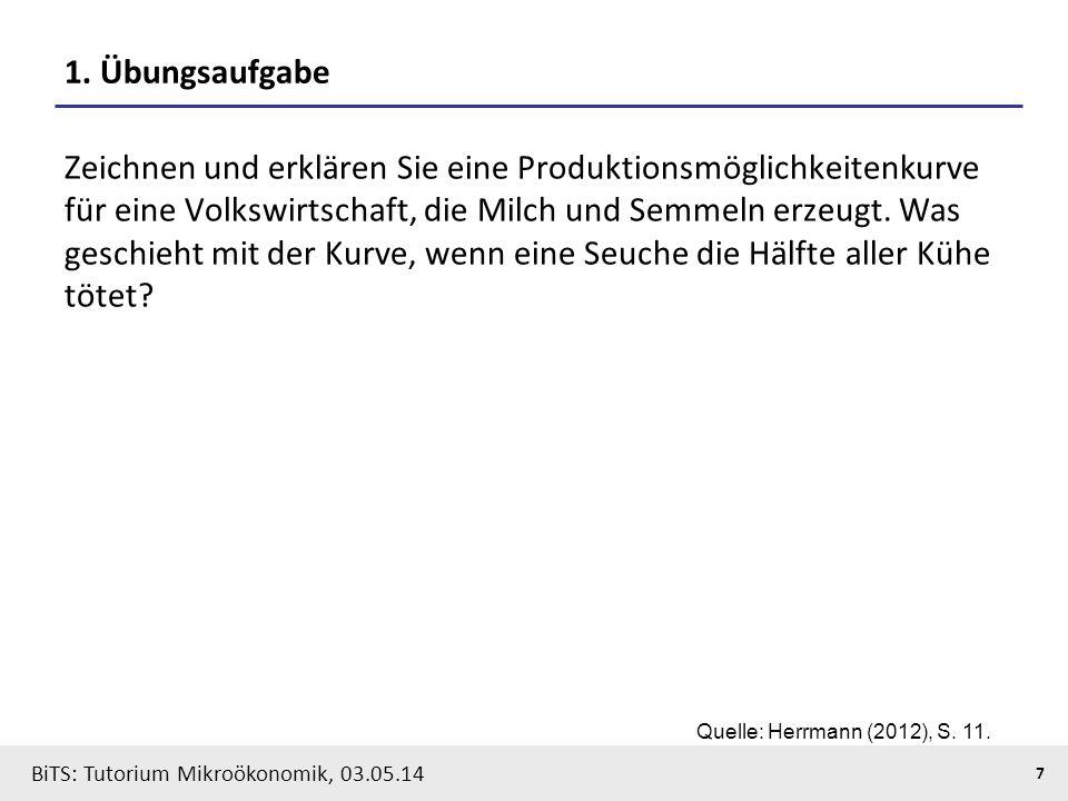 7 BiTS: Tutorium Mikroökonomik, 03.05.14 1. Übungsaufgabe Zeichnen und erklären Sie eine Produktionsmöglichkeitenkurve für eine Volkswirtschaft, die M