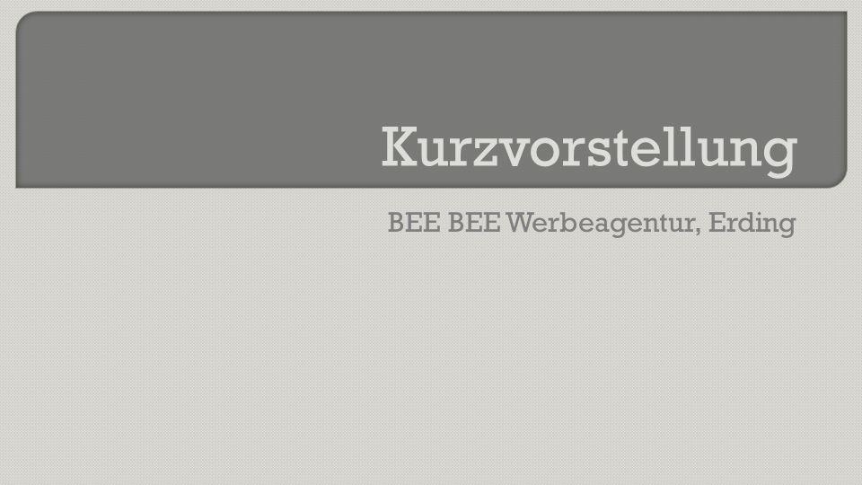 Kurzvorstellung BEE BEE Werbeagentur, Erding