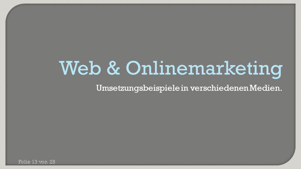Umsetzungsbeispiele in verschiedenen Medien. Folie 13 von 28 Web & Onlinemarketing