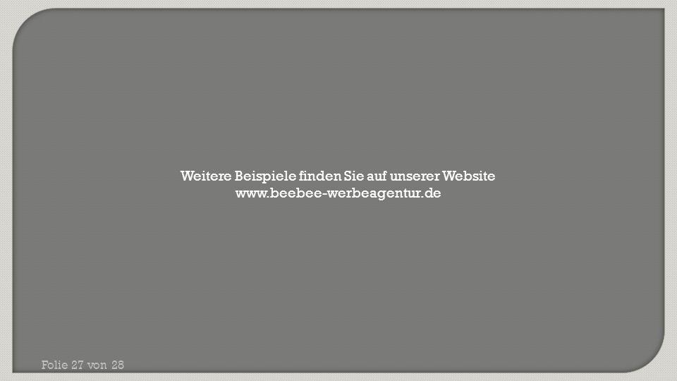 Folie 27 von 28 Weitere Beispiele finden Sie auf unserer Website www.beebee-werbeagentur.de