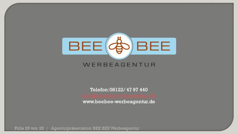 Agenturpräsentation BEE BEE Werbeagentur Folie 28 von 28 | Telefon: 08122/ 47 97 440 info@beebee-werbeagentur.de www.beebee-werbeagentur.de