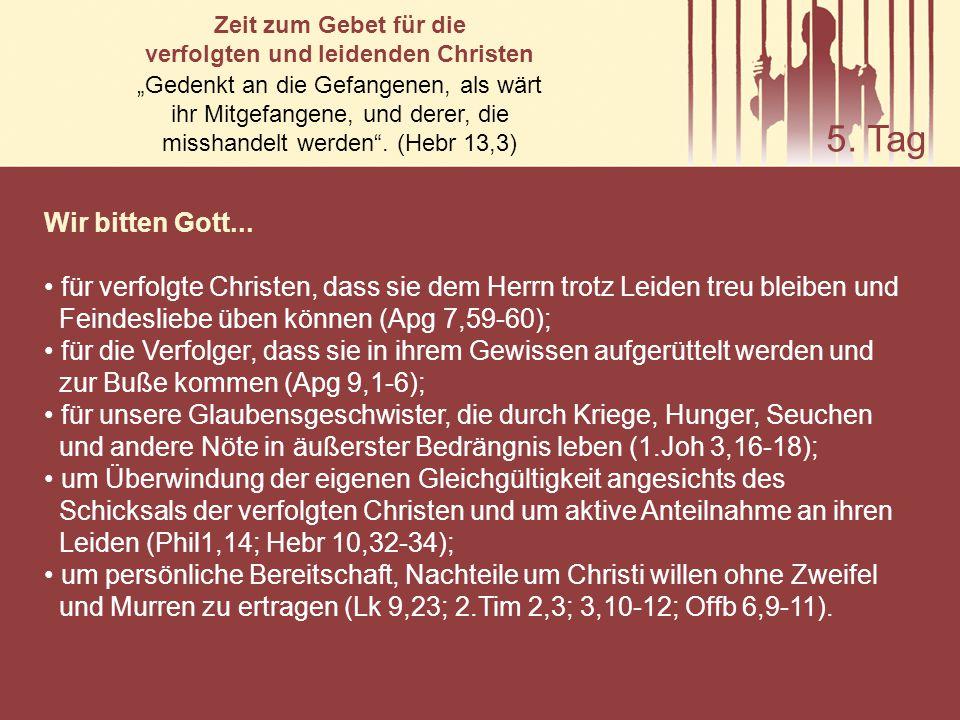 Wir bitten Gott... für verfolgte Christen, dass sie dem Herrn trotz Leiden treu bleiben und Feindesliebe üben können (Apg 7,59-60); für die Verfolger,