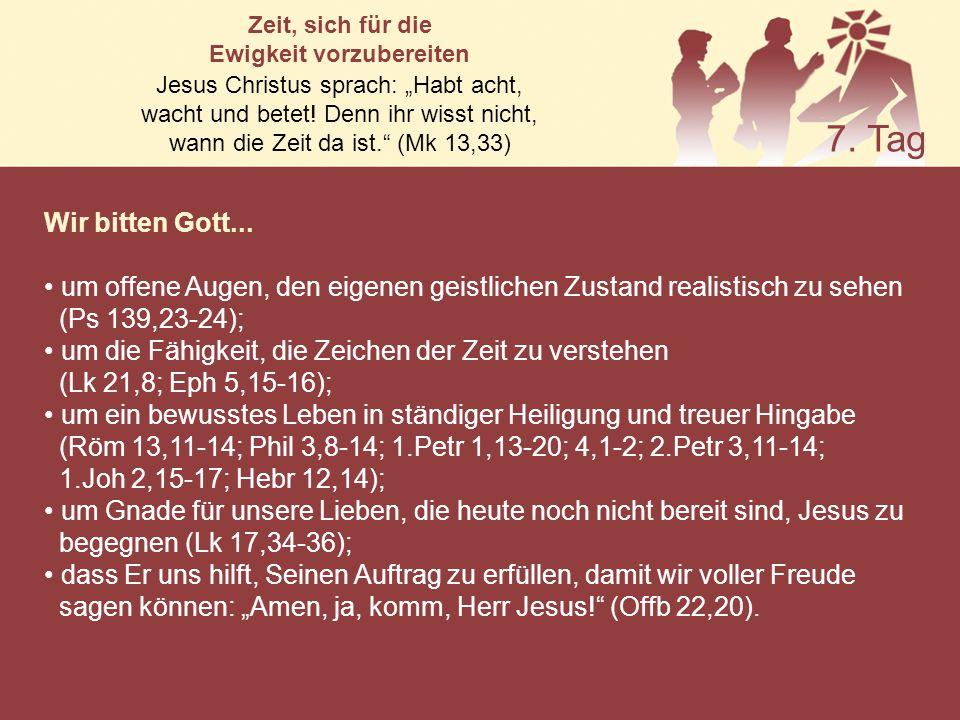 Wir bitten Gott... um offene Augen, den eigenen geistlichen Zustand realistisch zu sehen (Ps 139,23-24); um die Fähigkeit, die Zeichen der Zeit zu ver