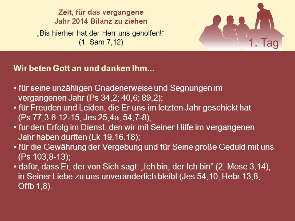 """Zeit, für das vergangene Jahr 2014 Bilanz zu ziehen """"Bis hierher hat der Herr uns geholfen!"""" (1. Sam 7,12) Wir beten Gott an und danken Ihm... für sei"""