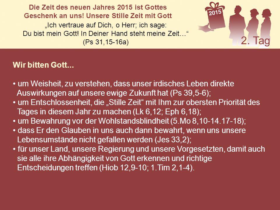 Wir bitten Gott... um Weisheit, zu verstehen, dass unser irdisches Leben direkte Auswirkungen auf unsere ewige Zukunft hat (Ps 39,5-6); um Entschlosse