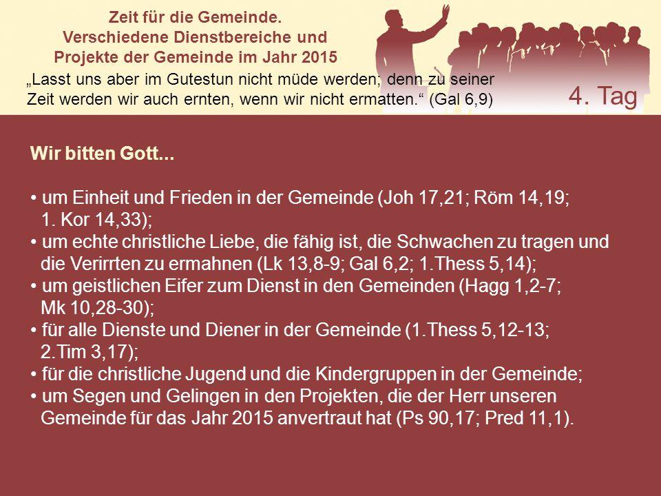 Wir bitten Gott... um Einheit und Frieden in der Gemeinde (Joh 17,21; Röm 14,19; 1. Kor 14,33); um echte christliche Liebe, die fähig ist, die Schwach