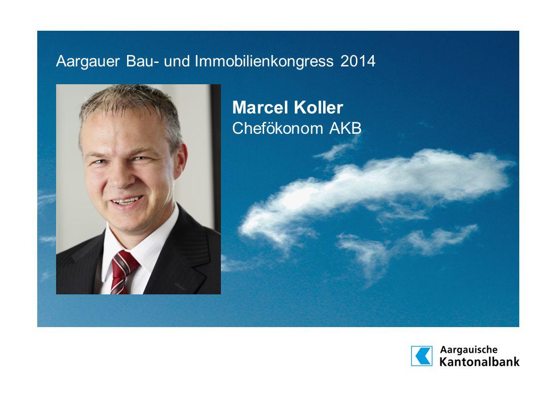 Aargauer Bau- und Immobilienkongress 2014 Marcel Koller Chefökonom AKB