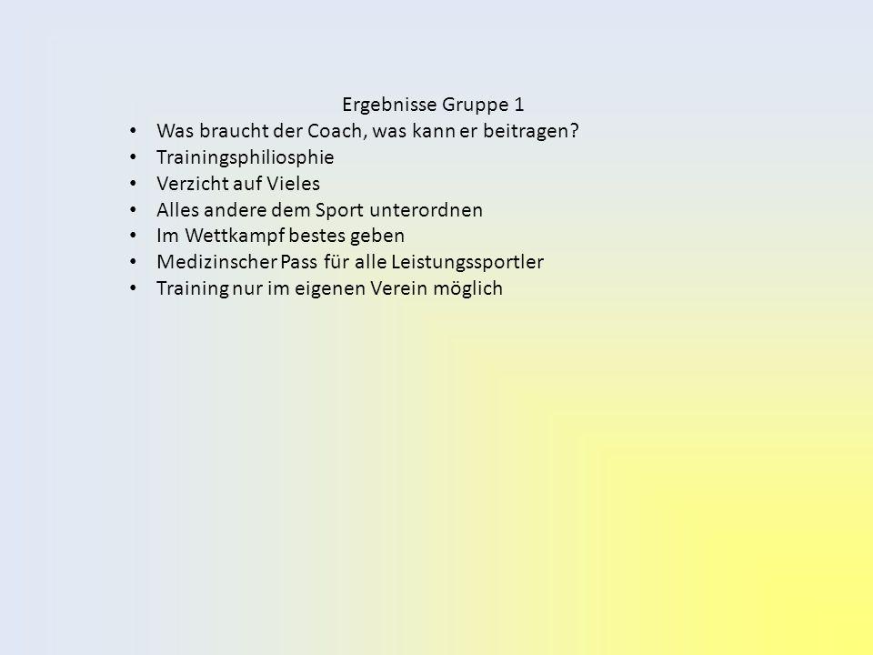 Ergebnisse Gruppe 1 Was braucht der Coach, was kann er beitragen.