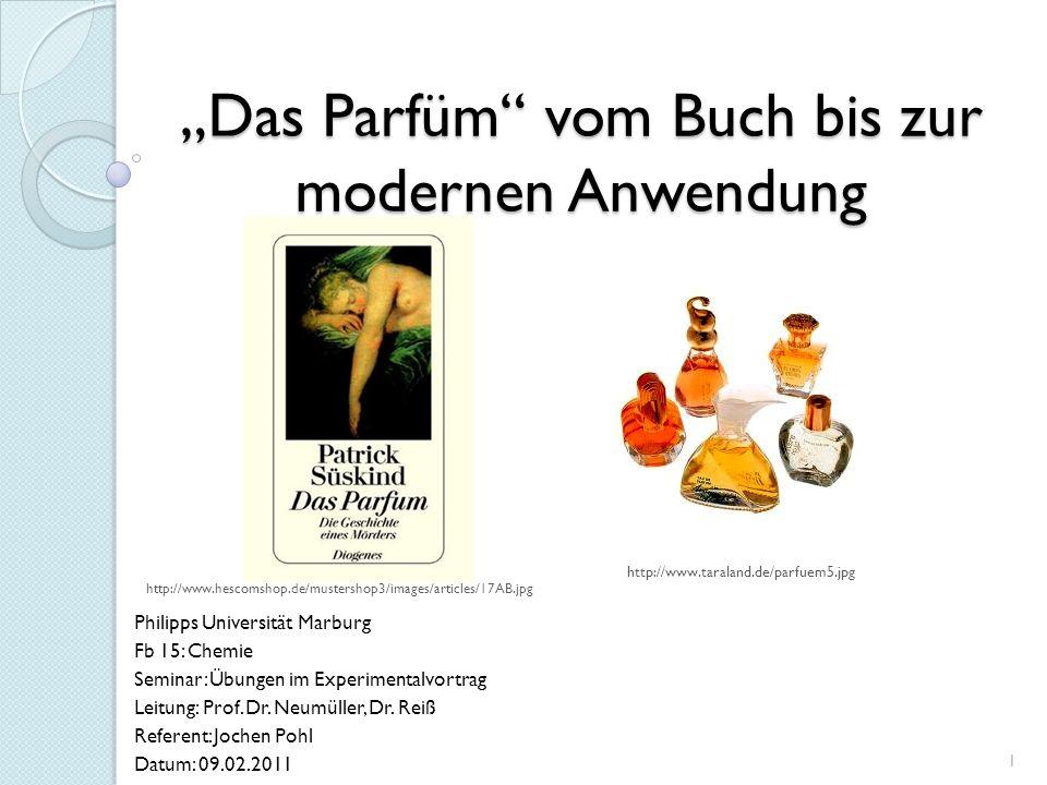 """""""Das Parfüm"""" vom Buch bis zur modernen Anwendung Philipps Universität Marburg Fb 15: Chemie Seminar: Übungen im Experimentalvortrag Leitung: Prof. Dr."""