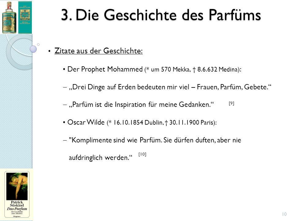 """3. Die Geschichte des Parfüms 10 Zitate aus der Geschichte: Der Prophet Mohammed (* um 570 Mekka, † 8.6.632 Medina) :  """"Drei Dinge auf Erden bedeuten"""