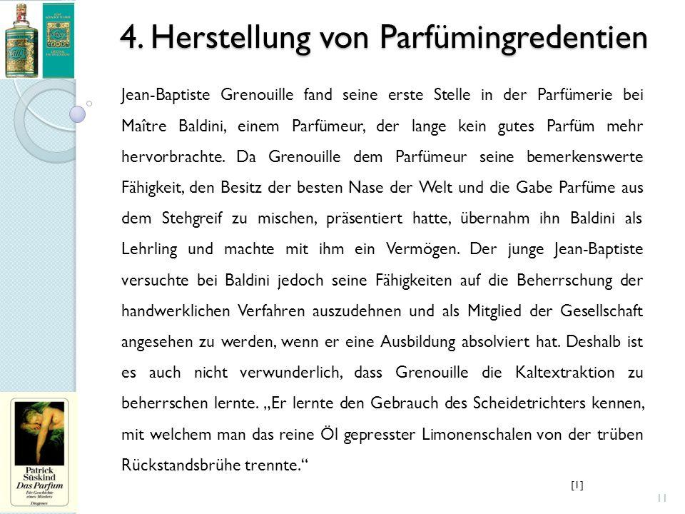 4. Herstellung von Parfümingredentien 11 Jean-Baptiste Grenouille fand seine erste Stelle in der Parfümerie bei Maître Baldini, einem Parfümeur, der l