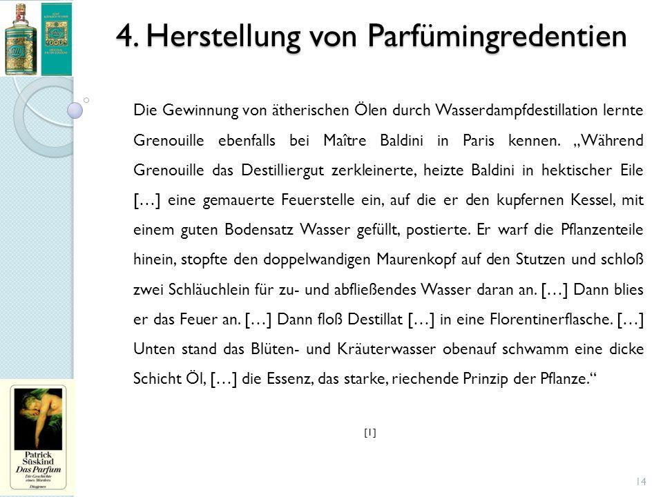 4. Herstellung von Parfümingredentien 14 Die Gewinnung von ätherischen Ölen durch Wasserdampfdestillation lernte Grenouille ebenfalls bei Maître Baldi