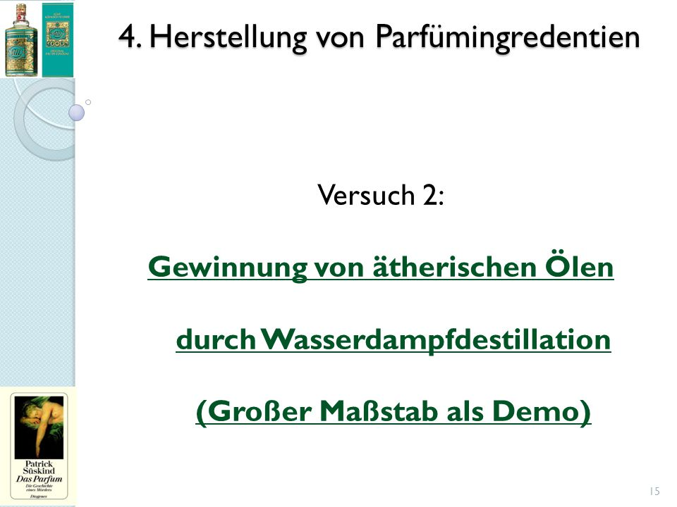 4. Herstellung von Parfümingredentien 15 Versuch 2: Gewinnung von ätherischen Ölen durch Wasserdampfdestillation (Großer Maßstab als Demo)
