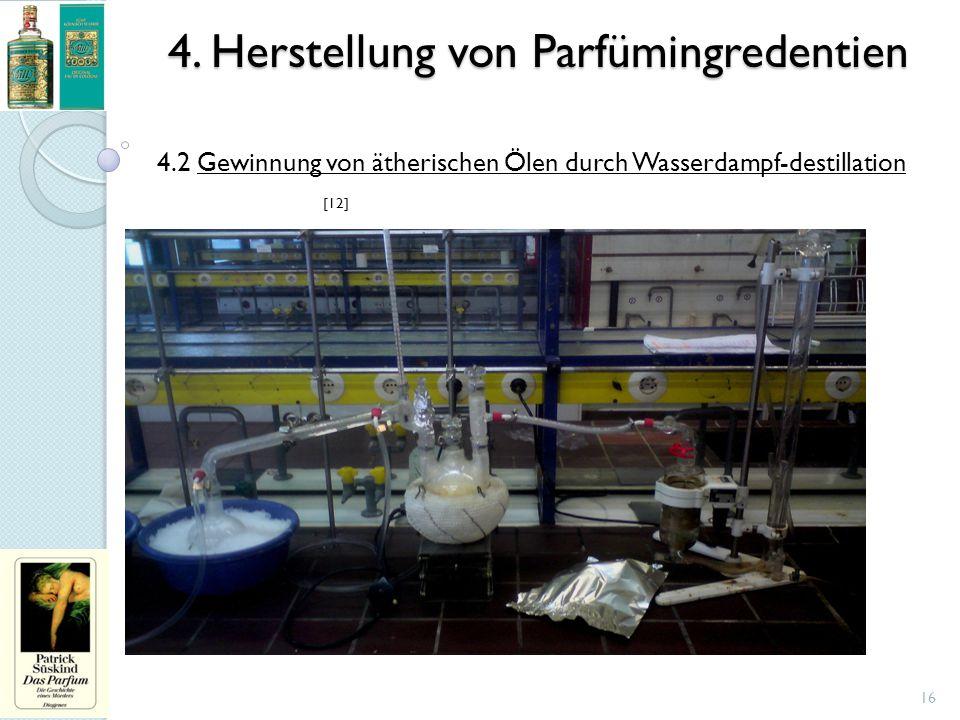 4. Herstellung von Parfümingredentien 16 4.2 Gewinnung von ätherischen Ölen durch Wasserdampf-destillation [12]
