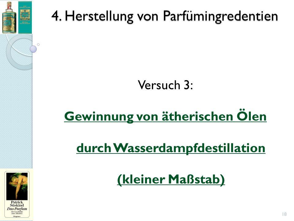 4. Herstellung von Parfümingredentien 18 Versuch 3: Gewinnung von ätherischen Ölen durch Wasserdampfdestillation (kleiner Maßstab)