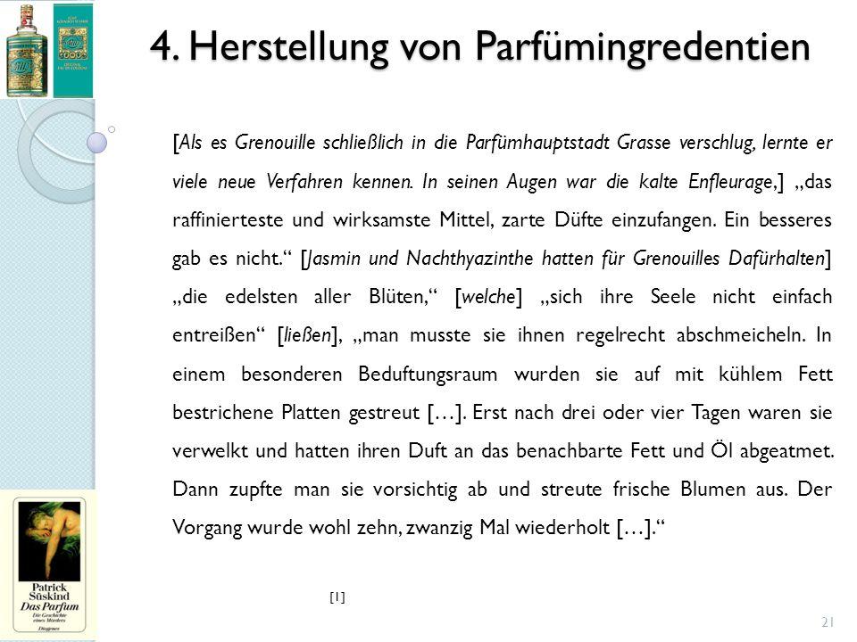 4. Herstellung von Parfümingredentien 21 [Als es Grenouille schließlich in die Parfümhauptstadt Grasse verschlug, lernte er viele neue Verfahren kenne