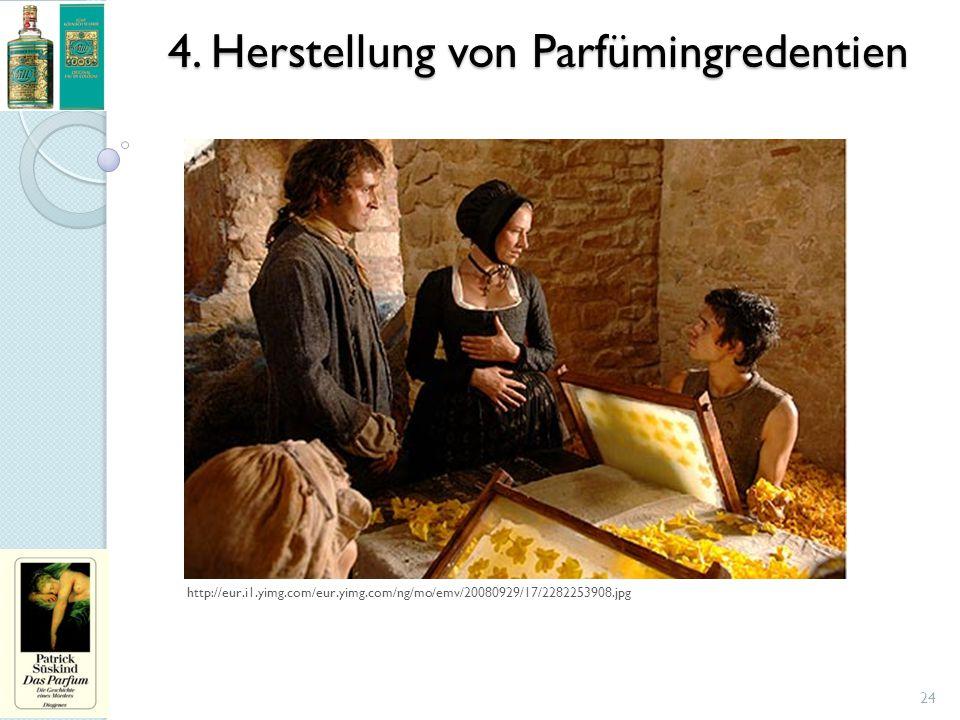 4. Herstellung von Parfümingredentien 24 http://eur.i1.yimg.com/eur.yimg.com/ng/mo/emv/20080929/17/2282253908.jpg