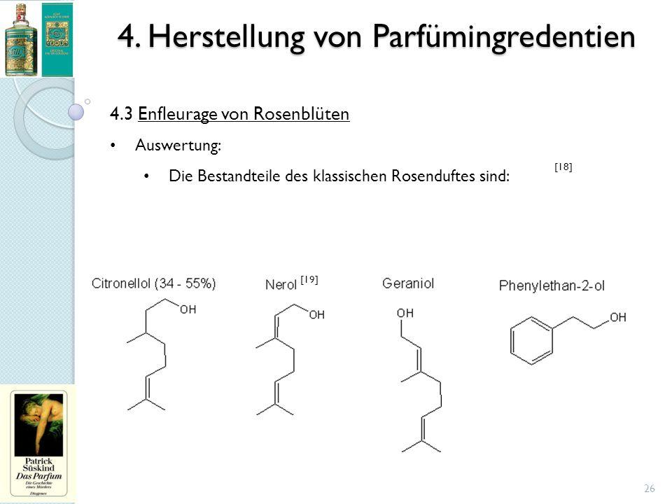 4. Herstellung von Parfümingredentien 26 4.3 Enfleurage von Rosenblüten Auswertung: Die Bestandteile des klassischen Rosenduftes sind: [18] [19]