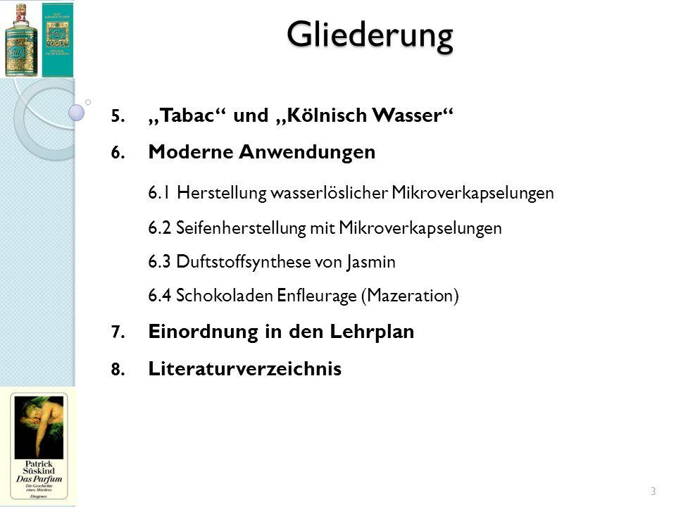 """Gliederung 5. """"Tabac"""" und """"Kölnisch Wasser"""" 6. Moderne Anwendungen 6.1 Herstellung wasserlöslicher Mikroverkapselungen 6.2 Seifenherstellung mit Mikro"""