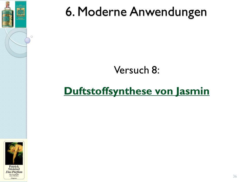6. Moderne Anwendungen 36 Versuch 8: Duftstoffsynthese von Jasmin