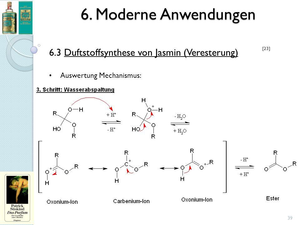 6. Moderne Anwendungen 39 6.3 Duftstoffsynthese von Jasmin (Veresterung) Auswertung Mechanismus: [23]
