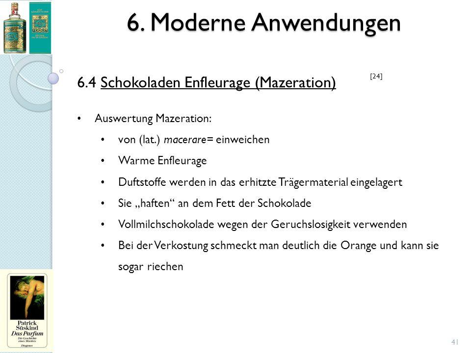6. Moderne Anwendungen 41 6.4 Schokoladen Enfleurage (Mazeration) Auswertung Mazeration: von (lat.) macerare= einweichen Warme Enfleurage Duftstoffe w