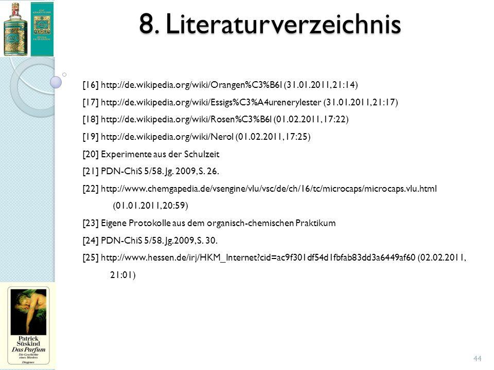 8. Literaturverzeichnis [16] http://de.wikipedia.org/wiki/Orangen%C3%B6l (31.01.2011, 21:14) [17] http://de.wikipedia.org/wiki/Essigs%C3%A4urenerylest