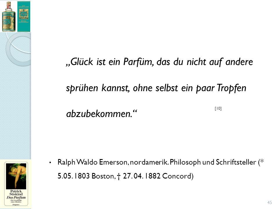 """""""Glück ist ein Parfüm, das du nicht auf andere sprühen kannst, ohne selbst ein paar Tropfen abzubekommen."""" Ralph Waldo Emerson, nordamerik. Philosoph"""