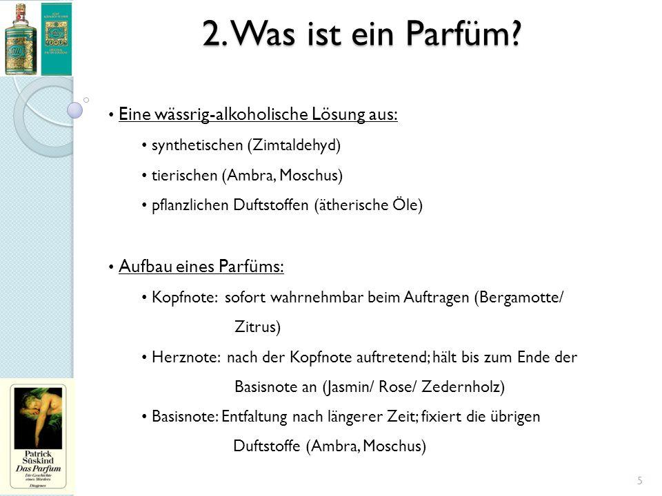 2. Was ist ein Parfüm? Eine wässrig-alkoholische Lösung aus: synthetischen (Zimtaldehyd) tierischen (Ambra, Moschus) pflanzlichen Duftstoffen (ätheris