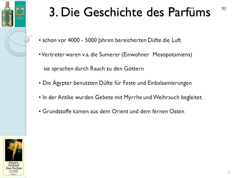 3. Die Geschichte des Parfüms 8 schon vor 4000 - 5000 Jahren bereicherten Düfte die Luft Vertreter waren v.a. die Sumerer (Einwohner Mesopotamiens) si