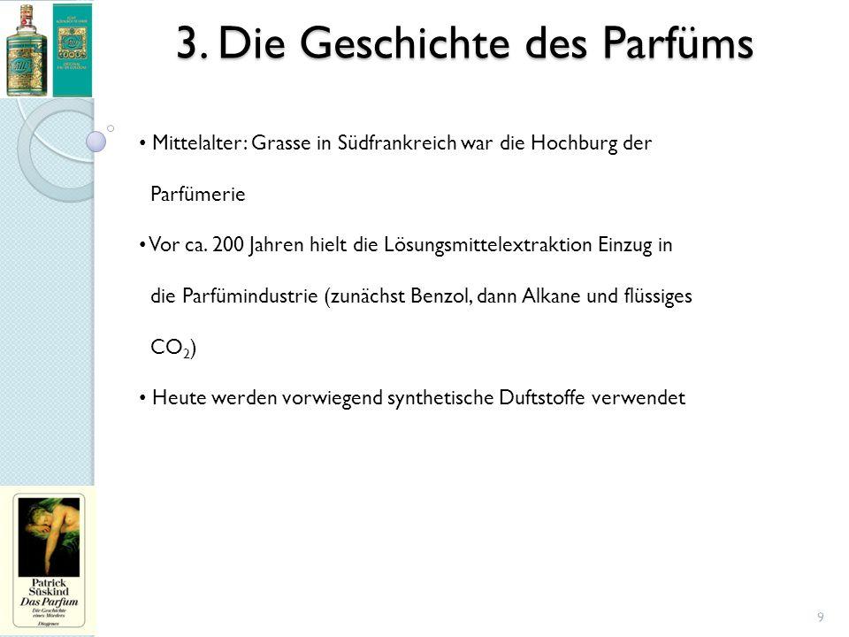 3. Die Geschichte des Parfüms 9 Mittelalter: Grasse in Südfrankreich war die Hochburg der Parfümerie Vor ca. 200 Jahren hielt die Lösungsmittelextrakt