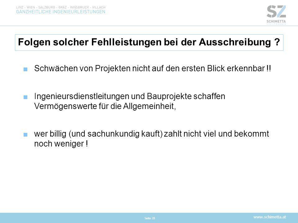 www.schimetta.at Folgen solcher Fehlleistungen bei der Ausschreibung ? Seite 20 ■Schwächen von Projekten nicht auf den ersten Blick erkennbar !! ■Inge