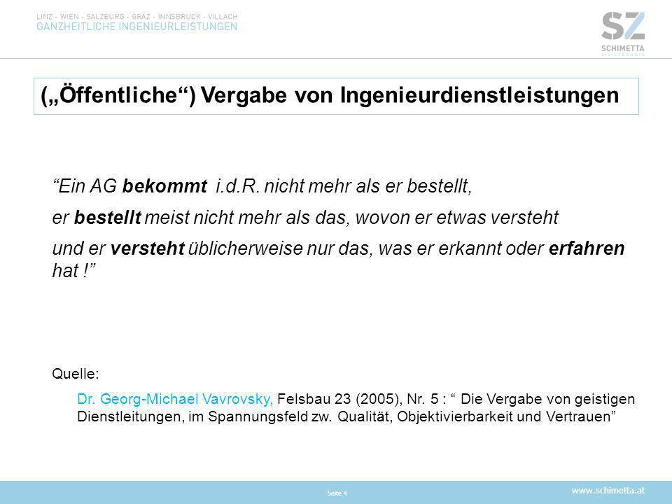 """www.schimetta.at (""""Öffentliche"""") Vergabe von Ingenieurdienstleistungen Seite 4 """"Ein AG bekommt i.d.R. nicht mehr als er bestellt, er bestellt meist ni"""