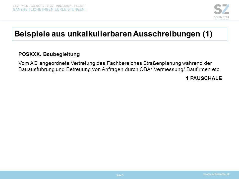 www.schimetta.at Beispiele aus unkalkulierbaren Ausschreibungen (1) Seite 9 POSXXX. Baubegleitung Vom AG angeordnete Vertretung des Fachbereiches Stra