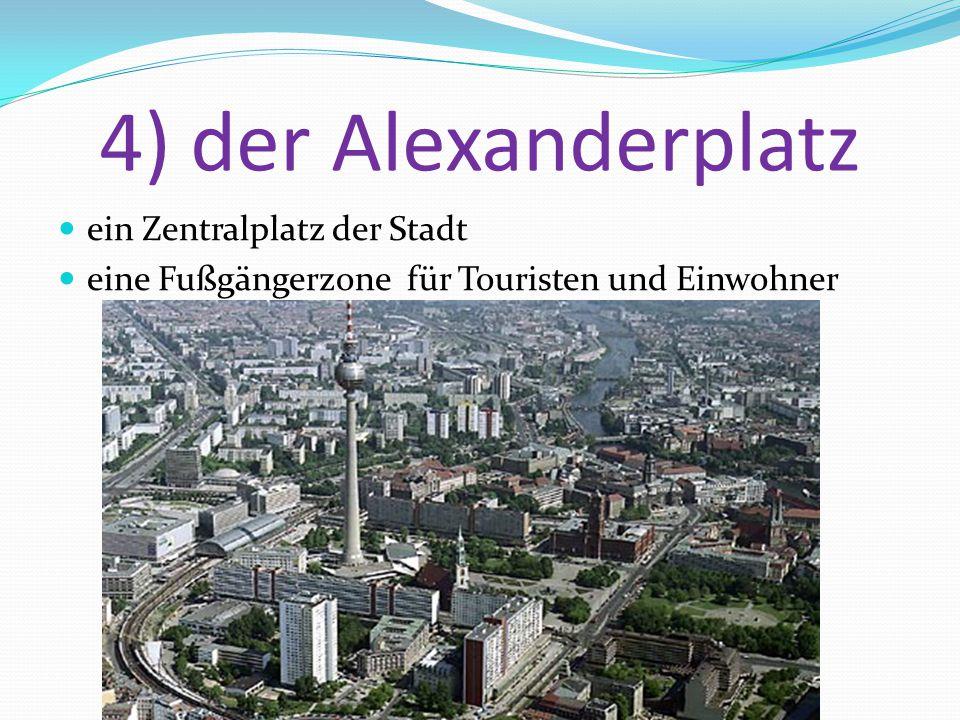 4) der Alexanderplatz ein Zentralplatz der Stadt eine Fußgängerzone für Touristen und Einwohner