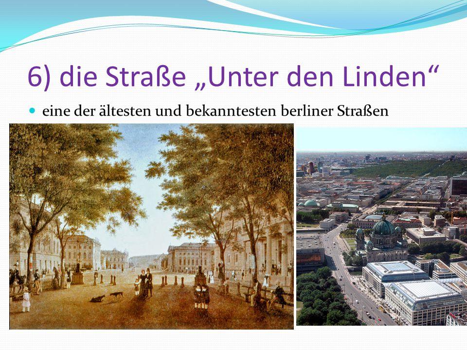"""6) die Straße """"Unter den Linden eine der ältesten und bekanntesten berliner Straßen"""