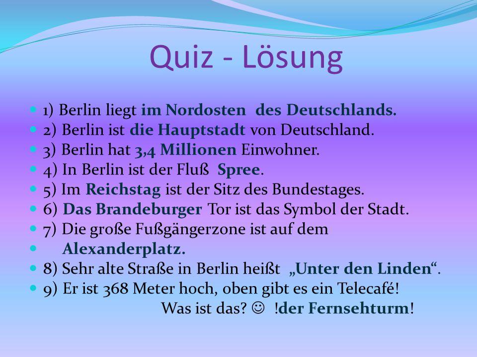 Quiz - Lösung 1) Berlin liegt im Nordosten des Deutschlands.