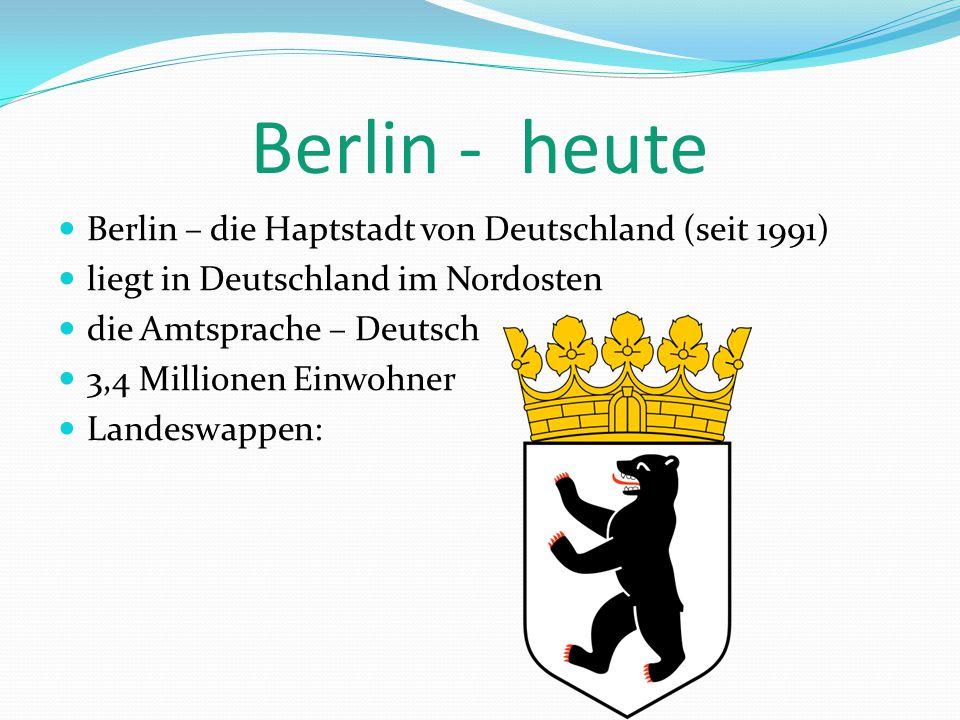 Berlin - heute Berlin – die Haptstadt von Deutschland (seit 1991) liegt in Deutschland im Nordosten die Amtsprache – Deutsch 3,4 Millionen Einwohner Landeswappen: