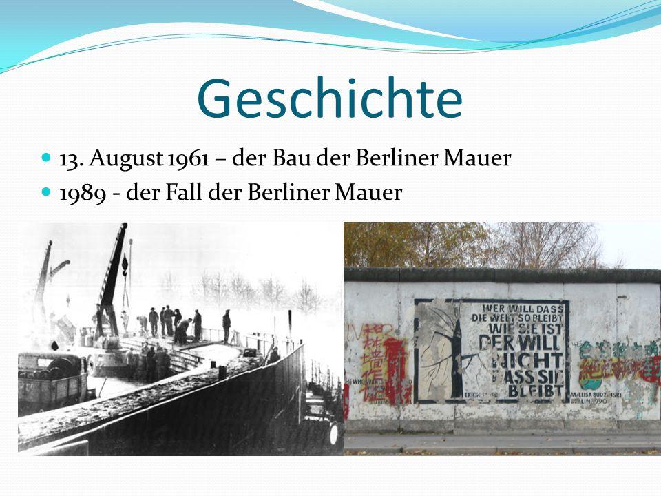 Geschichte 13. August 1961 – der Bau der Berliner Mauer 1989 - der Fall der Berliner Mauer