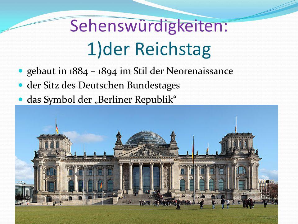 """Sehenswürdigkeiten: 1)der Reichstag gebaut in 1884 – 1894 im Stil der Neorenaissance der Sitz des Deutschen Bundestages das Symbol der """"Berliner Republik"""