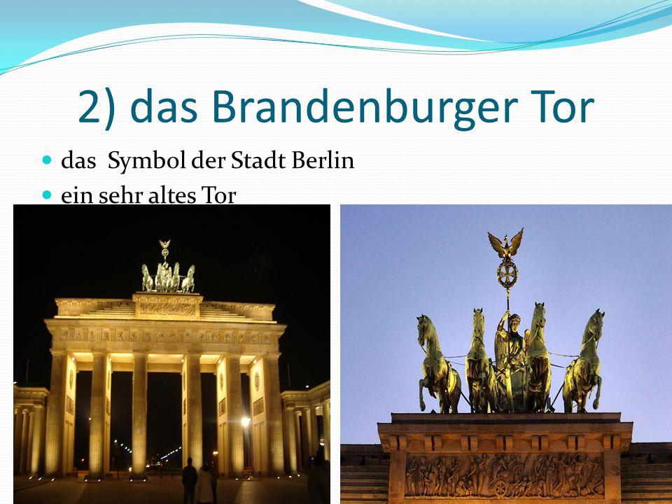 2) das Brandenburger Tor das Symbol der Stadt Berlin ein sehr altes Tor