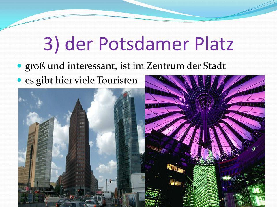 3) der Potsdamer Platz groß und interessant, ist im Zentrum der Stadt es gibt hier viele Touristen