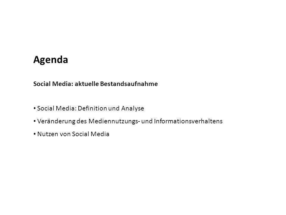 Agenda Social Media: aktuelle Bestandsaufnahme Social Media: Definition und Analyse Veränderung des Mediennutzungs- und Informationsverhaltens Nutzen von Social Media