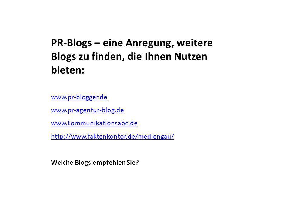 PR-Blogs – eine Anregung, weitere Blogs zu finden, die Ihnen Nutzen bieten: www.pr-blogger.de www.pr-agentur-blog.de www.kommunikationsabc.de http://www.faktenkontor.de/mediengau/ Welche Blogs empfehlen Sie?