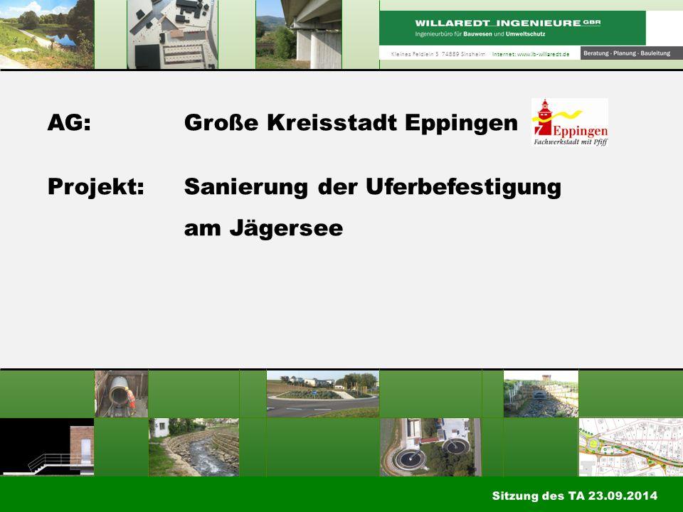 AG:Große Kreisstadt Eppingen Projekt:Sanierung der Uferbefestigung am Jägersee Kleines Feldlein 3 74889 Sinsheim Internet: www.ib-willaredt.de Sitzung des TA 23.09.2014