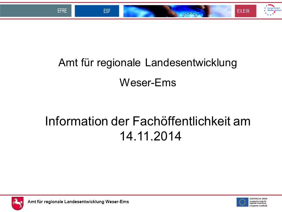 ELER Amt für regionale Landesentwicklung Weser-Ems Amt für regionale Landesentwicklung Weser-Ems Information der Fachöffentlichkeit am 14.11.2014