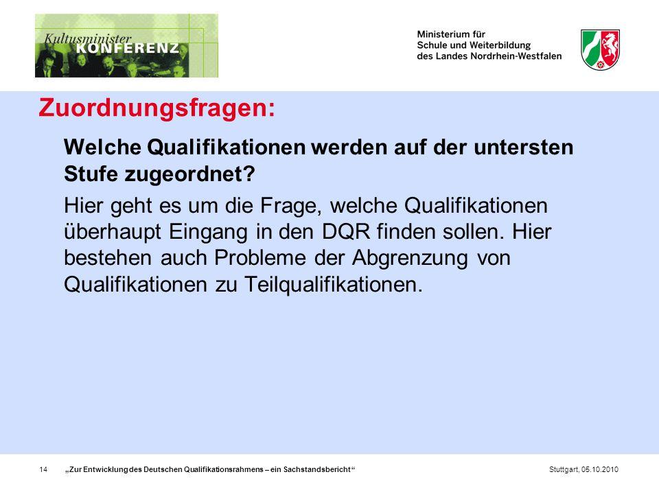 """""""Zur Entwicklung des Deutschen Qualifikationsrahmens – ein Sachstandsbericht 14Stuttgart, 05.10.2010 Zuordnungsfragen: Welche Qualifikationen werden auf der untersten Stufe zugeordnet."""